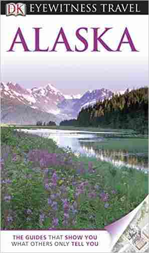 Buy DK Eyewitness Travel Guide: Alaska by Deanna Swaney (Contributor) online in india - Bookchor   9781405368858