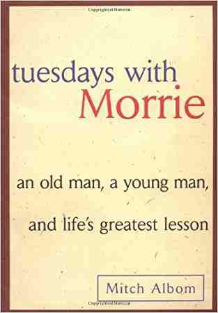 Tuesdays with Morrie: An Old Man, a Young Man and Lifes Greatest Lesson