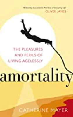 Amortality:-The-Pleasures-and-Perils-of-Living-Agelessly