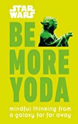Star-Wars-Be-More-Yoda:-Mindful-Thinking-from-a-Galaxy-Far-Far-Away