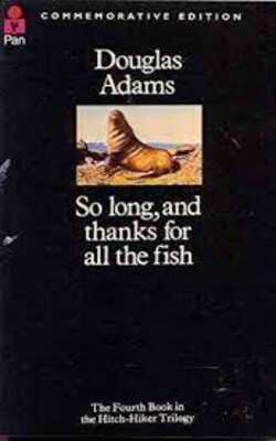Buy So Long, and Thanks for All the Fish: The Hitchhikers Guide to the Galaxy 4 by Douglas Adams online in india - Bookchor   9780330287005