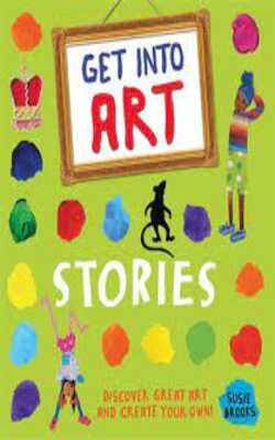 Get-Into-Art:-Stories:-Discover-great-art-and-create-your-own!-Paperback