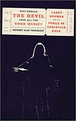Why-Should-the-Devil-Have-All-the-Good-Music?:-Larry-Norman-and-the-Perils-of-Christian-Rock