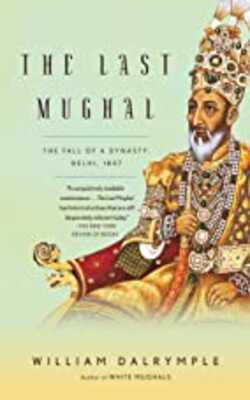 Buy The Last Mughal: The Fall of a Dynasty: Delhi, 1857 by William Dalrymple online in india - Bookchor | 9781400078332