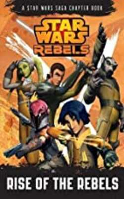 Star-Wars-Rebels:-Rise-of-the-Rebels:-A-Star-Wars-Rebels-Chapter-Book