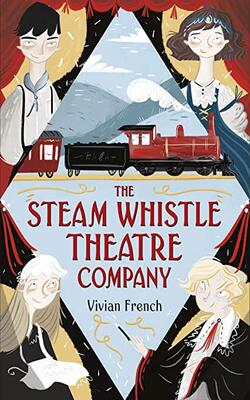 Buy The Steam Whistle Theatre Company by Vivian French online in india - Bookchor   9781406376319