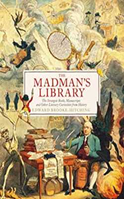 The-Madman's-Library:-The-Greatest-Curiosities-of-Literature