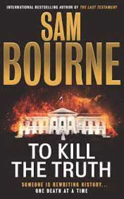 Buy To Kill the Truth (Maggie Costello, #4) by Sam Bourne online in india - Bookchor | 9781529401554