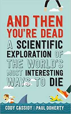 And-Then-You're-Dead:-A-Scientific-Exploration-of-the-World's-Most-Interesting-Ways-to-Die