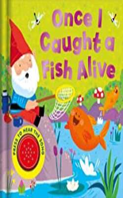 Buy Once I Caught a Fish Alive (Song Sounds) Board book by Igloo Books Ltd online in india - Bookchor   9781786707932