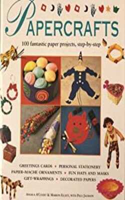 Papercrafts:-100-Fantastic-Paper,-Projects,-Step-By-Step