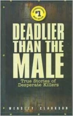 DEADLIER-THAN-THE-MALE-by-WENSLEY-CLARKSON-Paperback