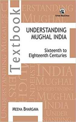 Understanding-Mughal-India::-Sixteenth-To-Eighteenth-Centuries