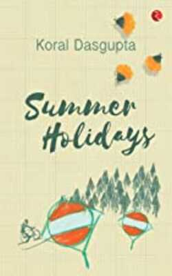 Buy Summer Holidays Paperback by Koral Dasgupta online in india - Bookchor | 9789353333768
