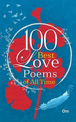 100 BEST LOVE POEMS OF ALL TIMES