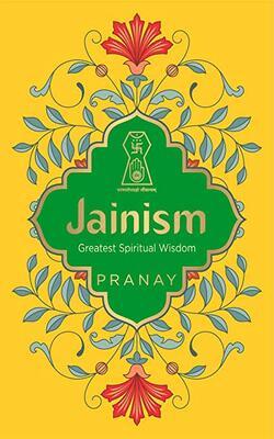 Buy Jainism Greatest Spiritual Wisdom by Pranay online in india - Bookchor | 9789354401039