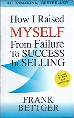 Buy How I Raised Myself From Failure to Success in Selling by Frank Bettger online in india - Bookchor | 9789388010245