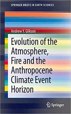 Buy Evolution of the atmosphere fire and the anthropocene climate event horizon by Andrew Y. Glikson online in india - Bookchor | 9789400773318